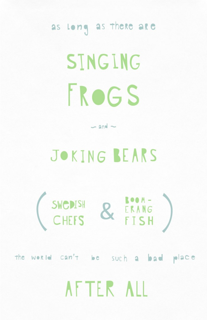 As long as there are singing frogs and joking bears