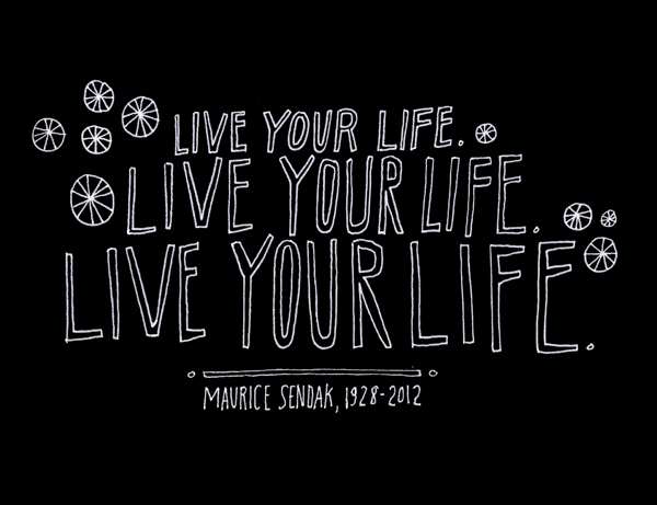 Live your Life - Maurice Sendak - hand lettered illustration by Lisa Congdon
