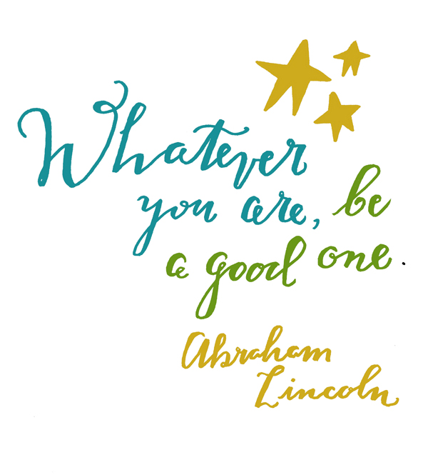 Whatever you are be a good one - Abraham Lincoln - hand lettered illustration by Lisa Congdon